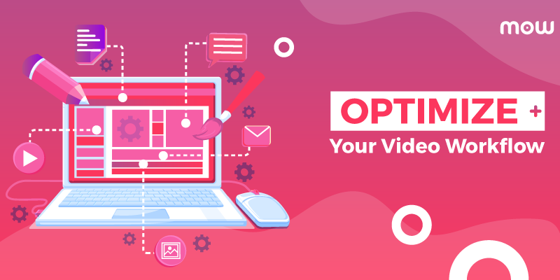 Optimize Your Video Workflow