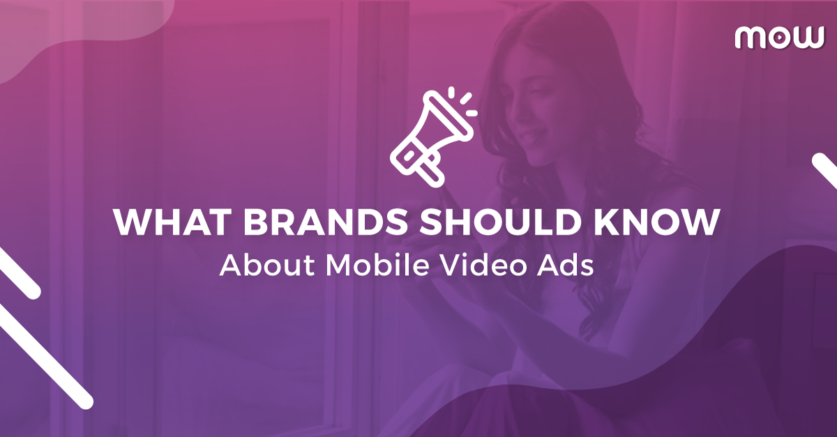 What Brands Should Know About Mobile Video Ads
