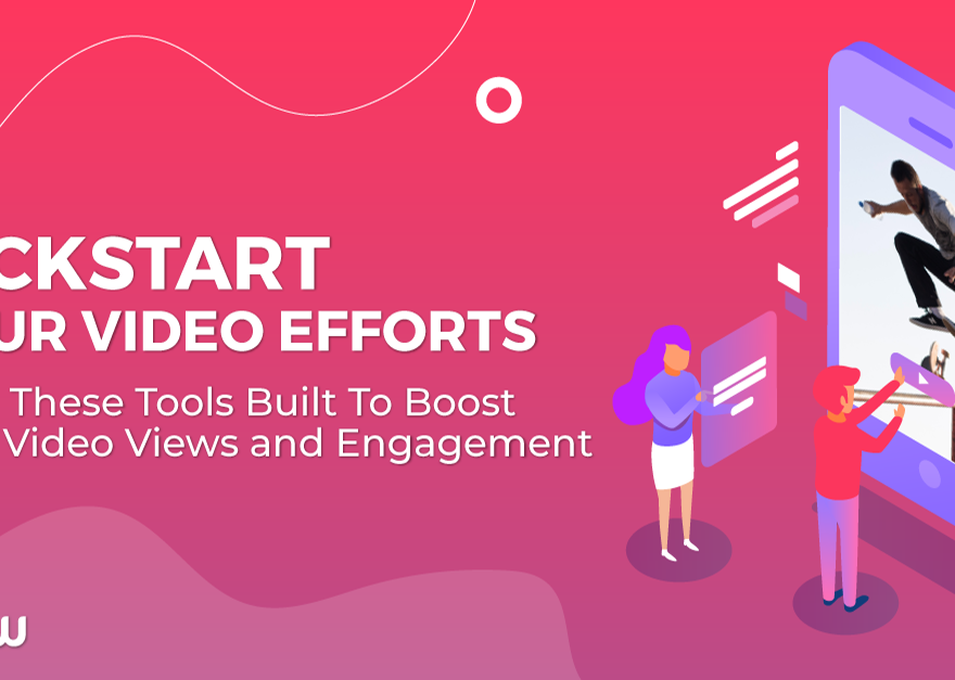 Kickstart You Video Efforts With These Tools Built To Boost Your Video Views and Engagement